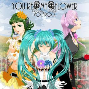 YOU'RE MY FLOWER VOCAROCK