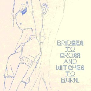 Bridges to Cross and Witches to Burn